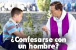 ¿Confesarse  con  un  hombre?